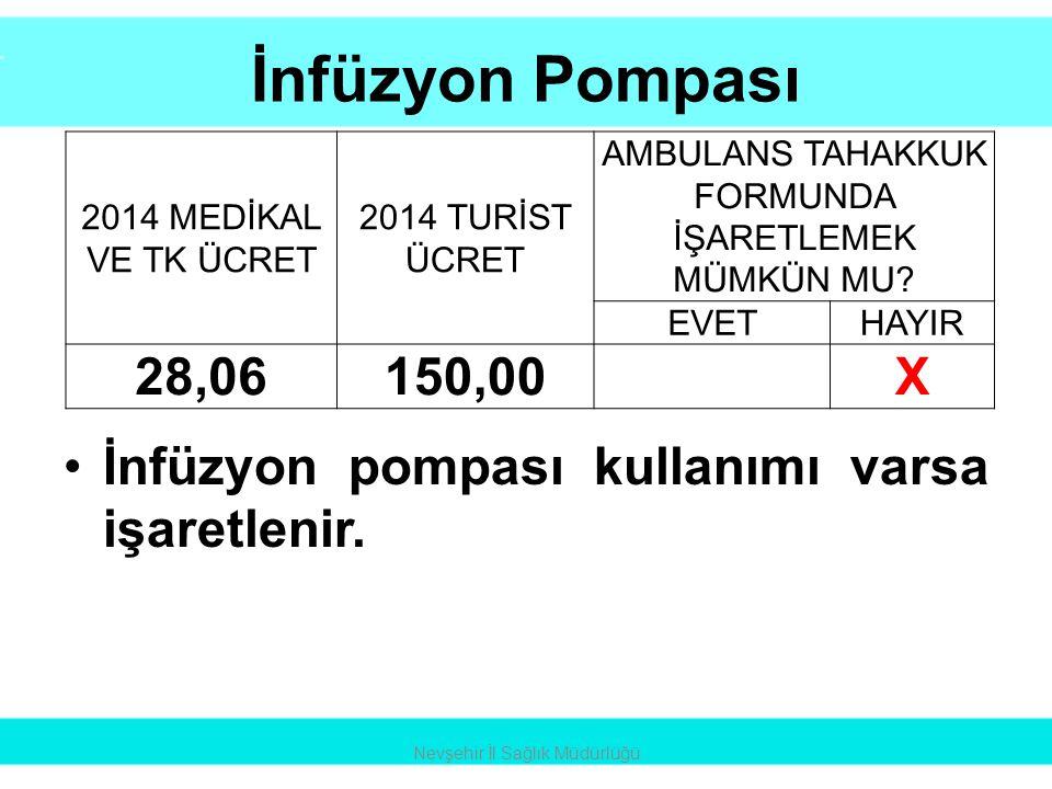 İnfüzyon Pompası •İnfüzyon pompası kullanımı varsa işaretlenir. Nevşehir İl Sağlık Müdürlüğü 2014 MEDİKAL VE TK ÜCRET 2014 TURİST ÜCRET AMBULANS TAHAK