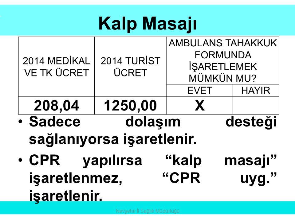 """Kalp Masajı •Sadece dolaşım desteği sağlanıyorsa işaretlenir. •CPR yapılırsa """"kalp masajı"""" işaretlenmez, """"CPR uyg."""" işaretlenir. Nevşehir İl Sağlık Mü"""