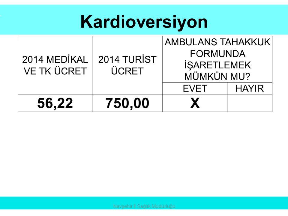 Kardioversiyon Nevşehir İl Sağlık Müdürlüğü 2014 MEDİKAL VE TK ÜCRET 2014 TURİST ÜCRET AMBULANS TAHAKKUK FORMUNDA İŞARETLEMEK MÜMKÜN MU? EVETHAYIR 56,