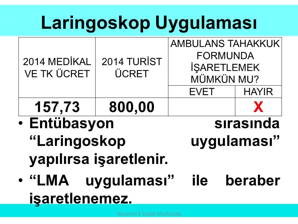 """Laringoskop Uygulaması •Entübasyon sırasında """"Laringoskop uygulaması"""" yapılırsa işaretlenir. •""""LMA uygulaması"""" ile beraber işaretlenemez. Nevşehir İl"""
