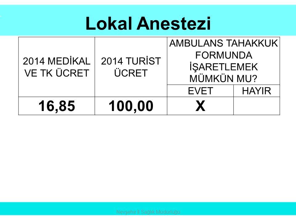 Lokal Anestezi Nevşehir İl Sağlık Müdürlüğü 2014 MEDİKAL VE TK ÜCRET 2014 TURİST ÜCRET AMBULANS TAHAKKUK FORMUNDA İŞARETLEMEK MÜMKÜN MU? EVETHAYIR 16,