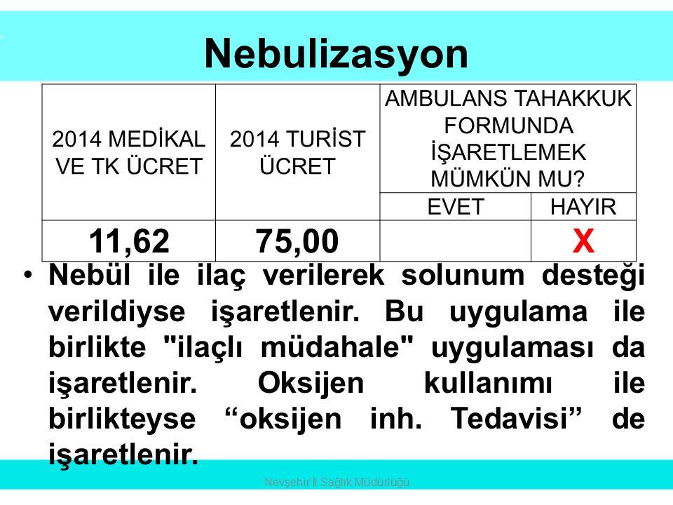 Nebulizasyon •Nebül ile ilaç verilerek solunum desteği verildiyse işaretlenir. Bu uygulama ile birlikte
