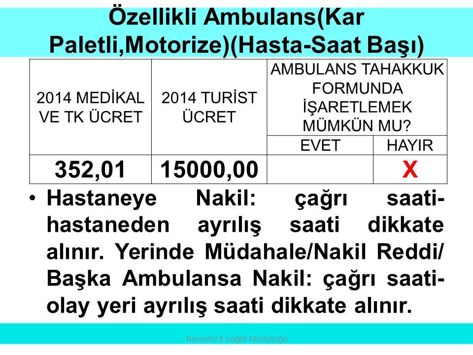 Özellikli Ambulans(Kar Paletli,Motorize)(Hasta-Saat Başı) •Hastaneye Nakil: çağrı saati- hastaneden ayrılış saati dikkate alınır. Yerinde Müdahale/Nak