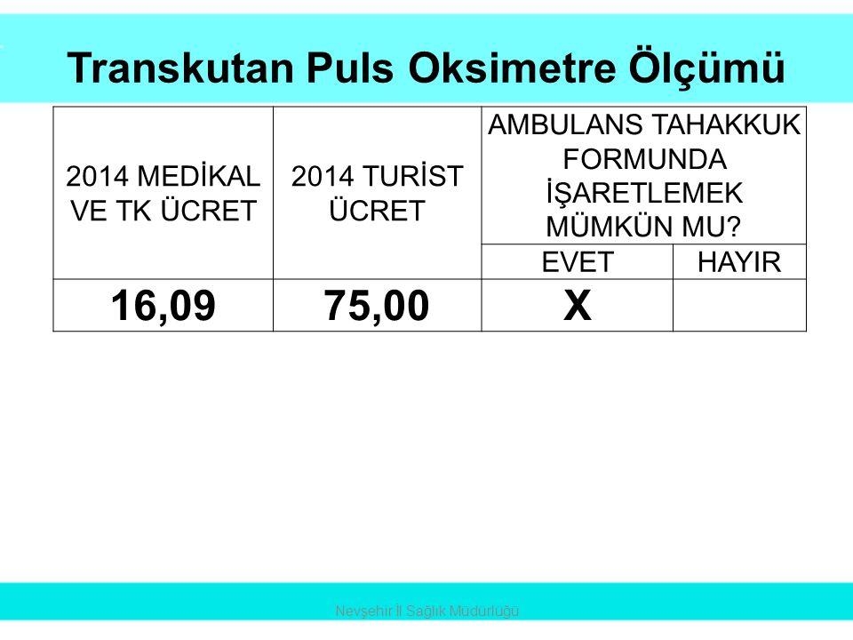 Transkutan Puls Oksimetre Ölçümü Nevşehir İl Sağlık Müdürlüğü 2014 MEDİKAL VE TK ÜCRET 2014 TURİST ÜCRET AMBULANS TAHAKKUK FORMUNDA İŞARETLEMEK MÜMKÜN