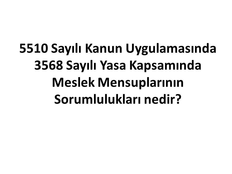 5510 Sayılı Kanun Uygulamasında 3568 Sayılı Yasa Kapsamında Meslek Mensuplarının Sorumlulukları nedir?