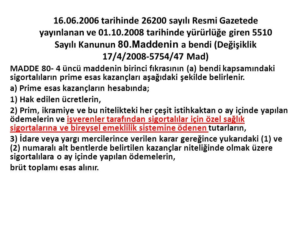 16.06.2006 tarihinde 26200 sayılı Resmi Gazetede yayınlanan ve 01.10.2008 tarihinde yürürlüğe giren 5510 Sayılı Kanunun 80.Maddenin a bendi (Değişikli