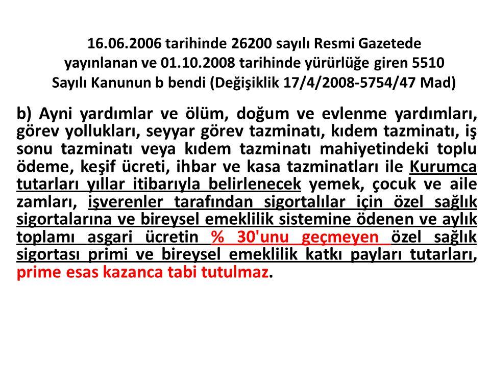 16.06.2006 tarihinde 26200 sayılı Resmi Gazetede yayınlanan ve 01.10.2008 tarihinde yürürlüğe giren 5510 Sayılı Kanunun b bendi (Değişiklik 17/4/2008-