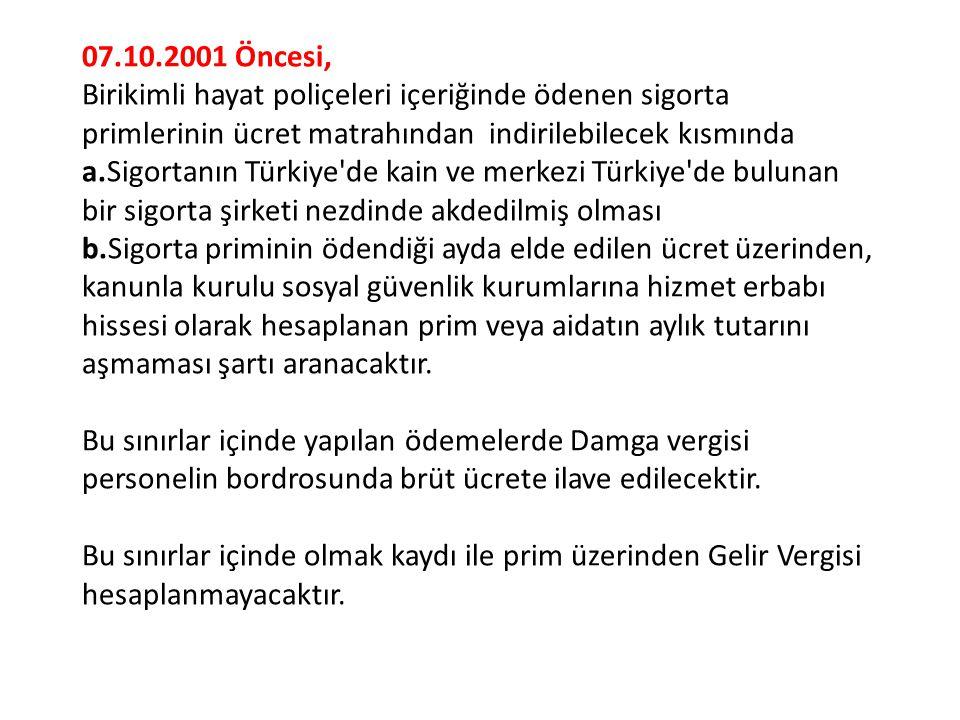 07.10.2001 Öncesi, Birikimli hayat poliçeleri içeriğinde ödenen sigorta primlerinin ücret matrahından indirilebilecek kısmında a.Sigortanın Türkiye'de