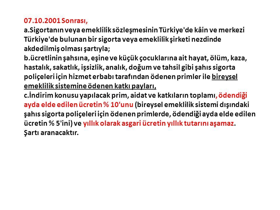 07.10.2001 Sonrası, a.Sigortanın veya emeklilik sözleşmesinin Türkiye'de kâin ve merkezi Türkiye'de bulunan bir sigorta veya emeklilik şirketi nezdind