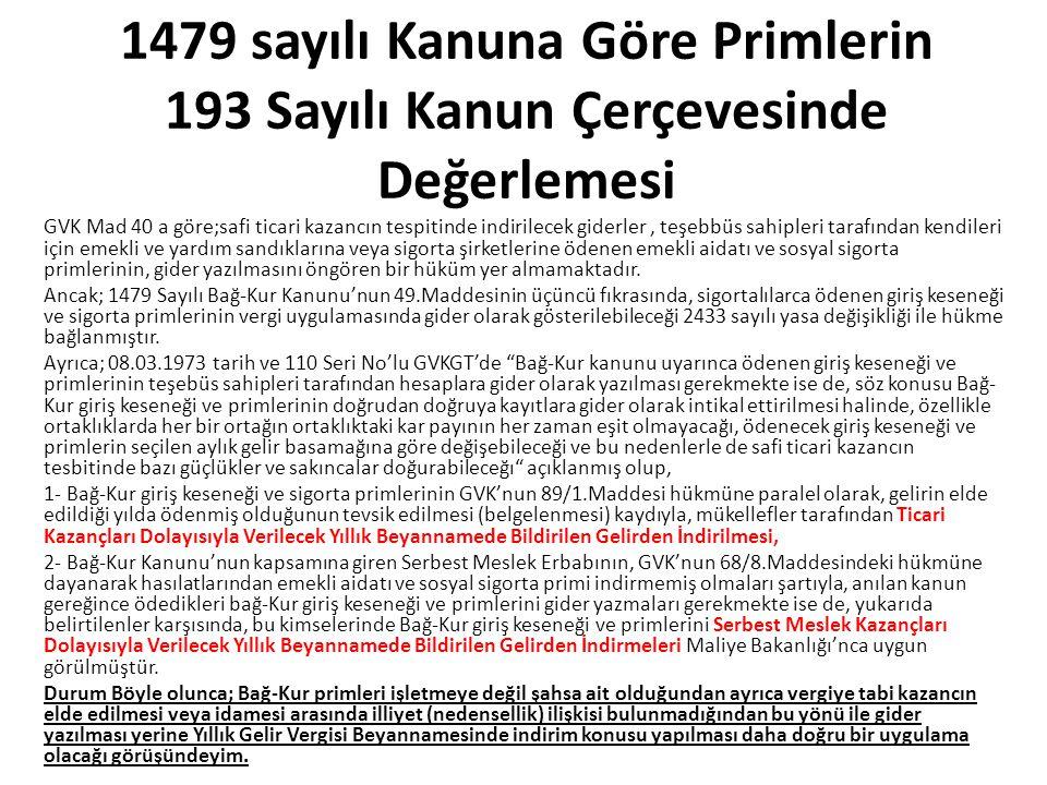 1479 sayılı Kanuna Göre Primlerin 193 Sayılı Kanun Çerçevesinde Değerlemesi GVK Mad 40 a göre;safi ticari kazancın tespitinde indirilecek giderler, te