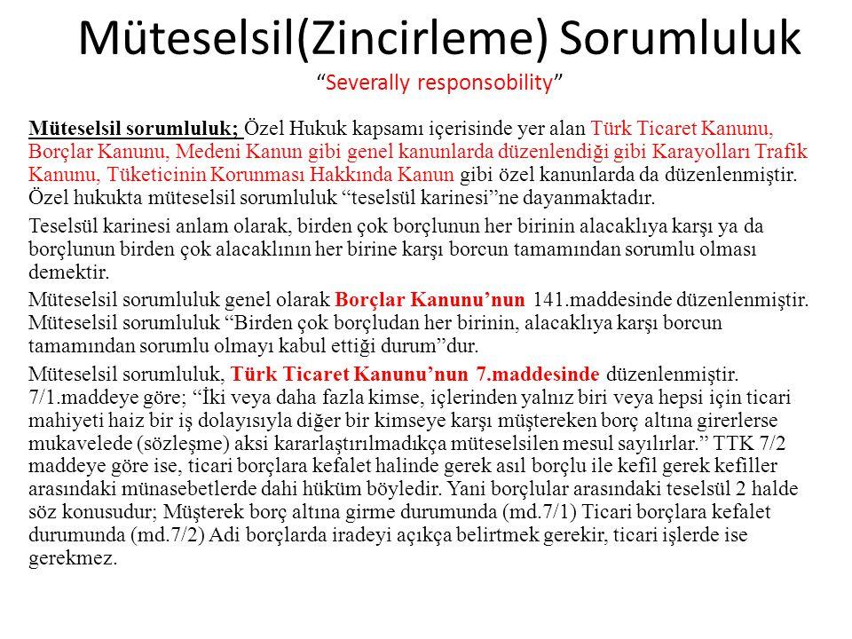 """Müteselsil(Zincirleme) Sorumluluk """"Severally responsobility"""" Müteselsil sorumluluk; Özel Hukuk kapsamı içerisinde yer alan Türk Ticaret Kanunu, Borçla"""