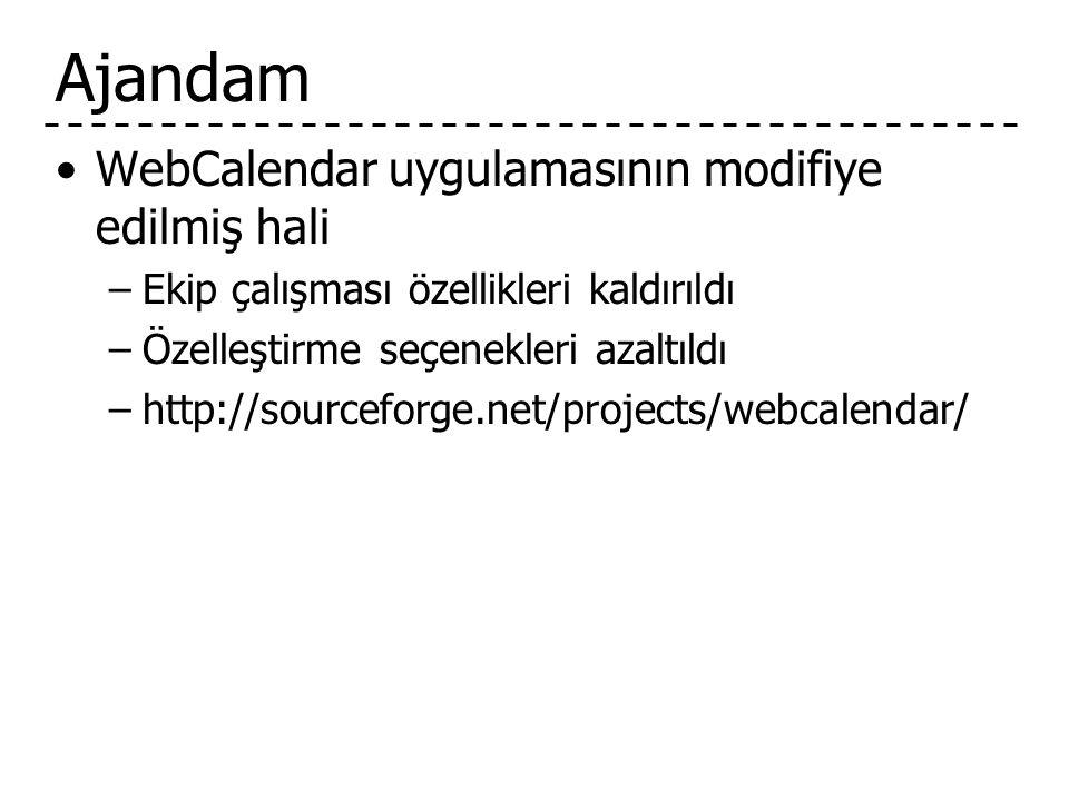 Ajandam •WebCalendar uygulamasının modifiye edilmiş hali –Ekip çalışması özellikleri kaldırıldı –Özelleştirme seçenekleri azaltıldı –http://sourceforge.net/projects/webcalendar/