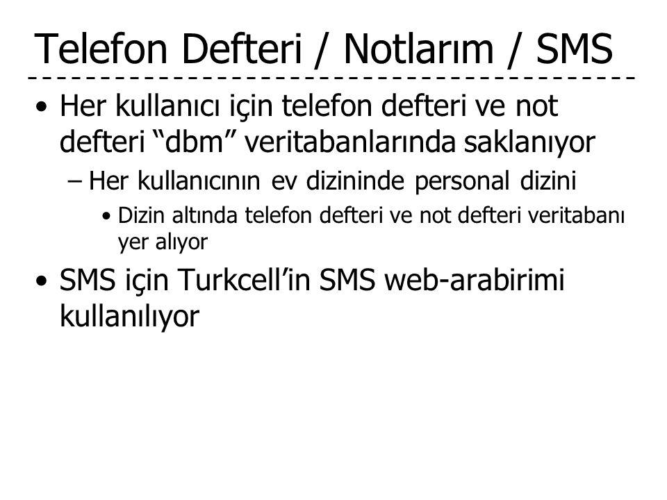 Telefon Defteri / Notlarım / SMS •Her kullanıcı için telefon defteri ve not defteri dbm veritabanlarında saklanıyor –Her kullanıcının ev dizininde personal dizini •Dizin altında telefon defteri ve not defteri veritabanı yer alıyor •SMS için Turkcell'in SMS web-arabirimi kullanılıyor