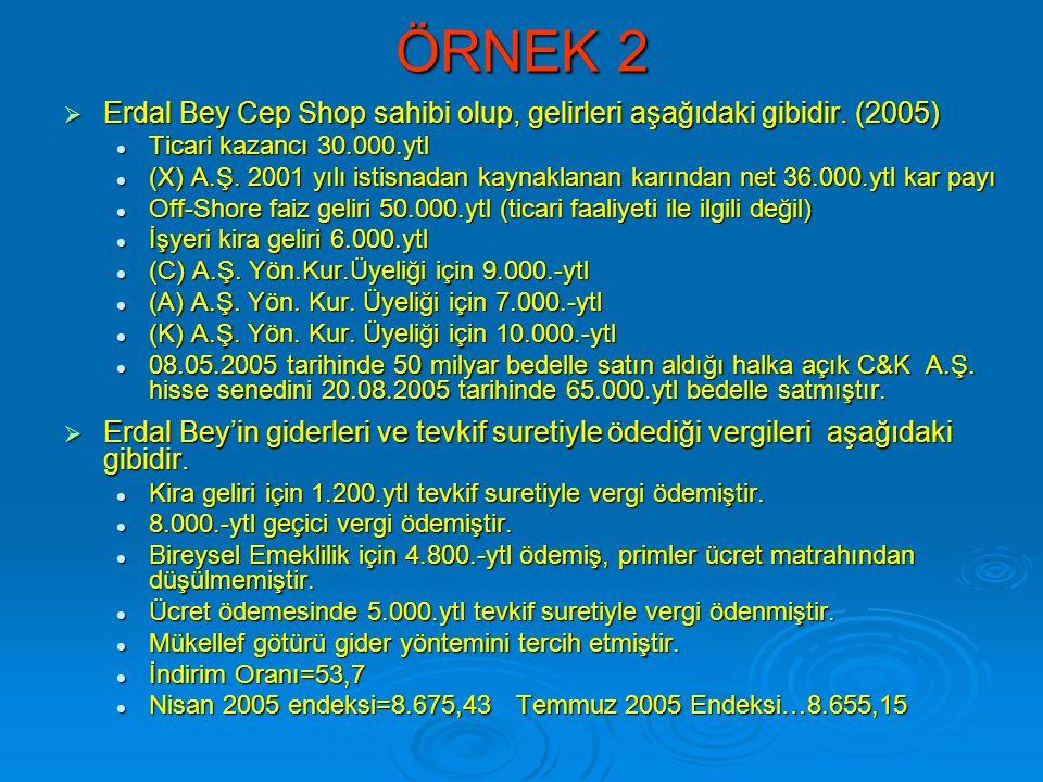 ÖRNEK 2  Erdal Bey Cep Shop sahibi olup, gelirleri aşağıdaki gibidir. (2005)  Ticari kazancı 30.000.ytl  (X) A.Ş. 2001 yılı istisnadan kaynaklanan