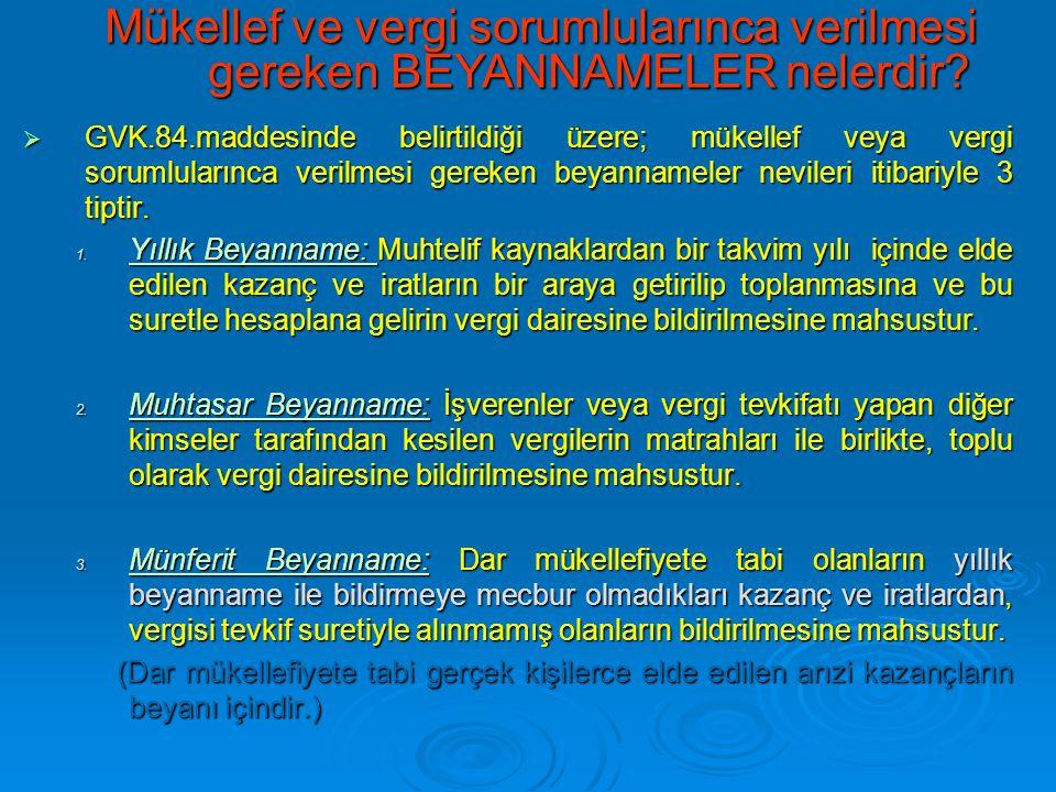  GVK.84.maddesinde belirtildiği üzere; mükellef veya vergi sorumlularınca verilmesi gereken beyannameler nevileri itibariyle 3 tiptir. 1. Yıllık Beya