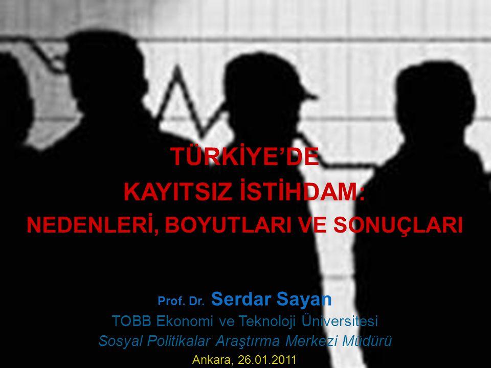 TÜRKİYE'DE KAYITSIZ İSTİHDAM: NEDENLERİ, BOYUTLARI VE SONUÇLARI Prof. Dr. Serdar Sayan TOBB Ekonomi ve Teknoloji Üniversitesi Sosyal Politikalar Araşt