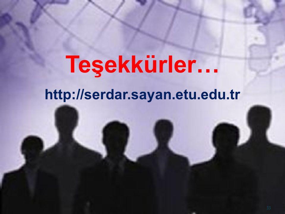 Teşekkürler… http://serdar.sayan.etu.edu.tr 33