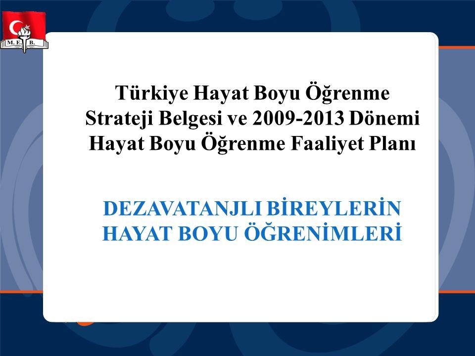 Türkiye Hayat Boyu Öğrenme Strateji Belgesi ve 2009-2013 Dönemi Hayat Boyu Öğrenme Faaliyet Planı DEZAVATANJLI BİREYLERİN HAYAT BOYU ÖĞRENİMLERİ