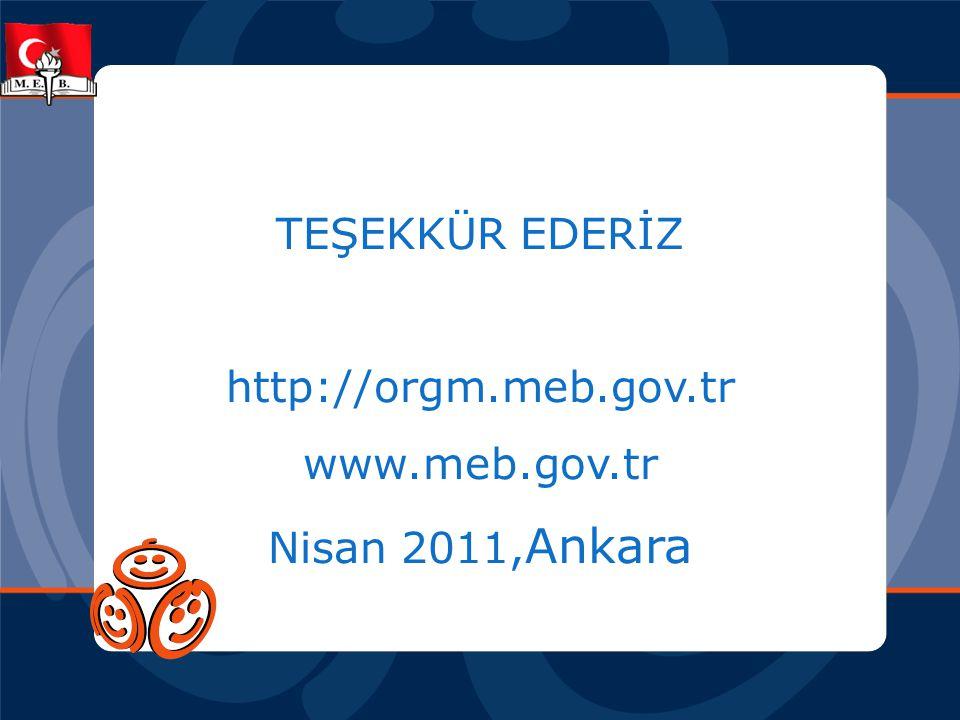 TEŞEKKÜR EDERİZ http://orgm.meb.gov.tr www.meb.gov.tr Nisan 2011, Ankara