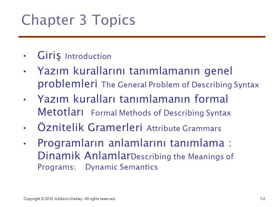 Copyright © 2012 Addison-Wesley. All rights reserved.1-2 Chapter 3 Topics •Giriş Introduction •Yazım kurallarını tanımlamanın genel problemleri The Ge