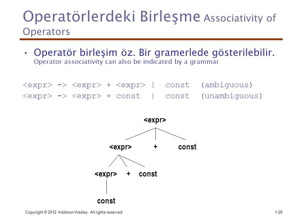 Copyright © 2012 Addison-Wesley. All rights reserved.1-28 Operatörlerdeki Birleşme Associativity of Operators •Operatör birleşim öz. Bir gramerlede gö