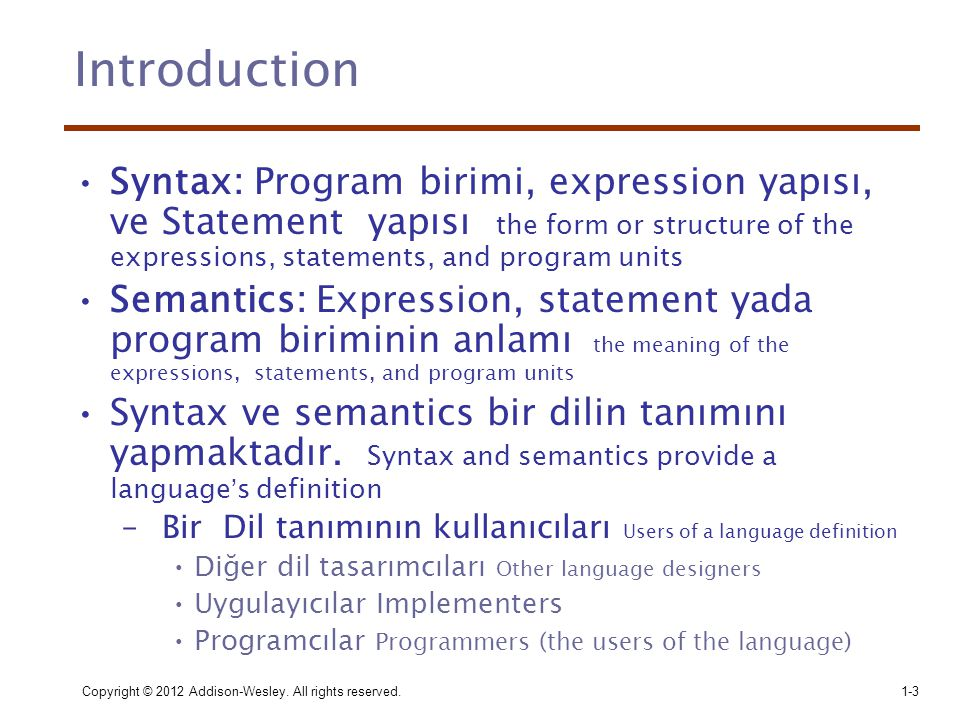 Statement Example •For example, the syntax of a Java while statement is •while (boolean_expr) statement •Describing syntax is easier than describing semantics, partly because a con- cise and universally accepted notation is available for syntax description, but none has yet been developed for semantics.