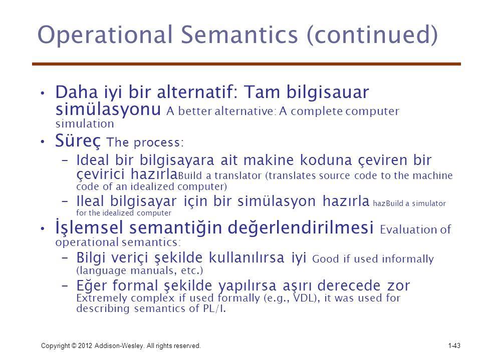 Copyright © 2012 Addison-Wesley. All rights reserved.1-43 Operational Semantics (continued) •Daha iyi bir alternatif: Tam bilgisauar simülasyonu A bet