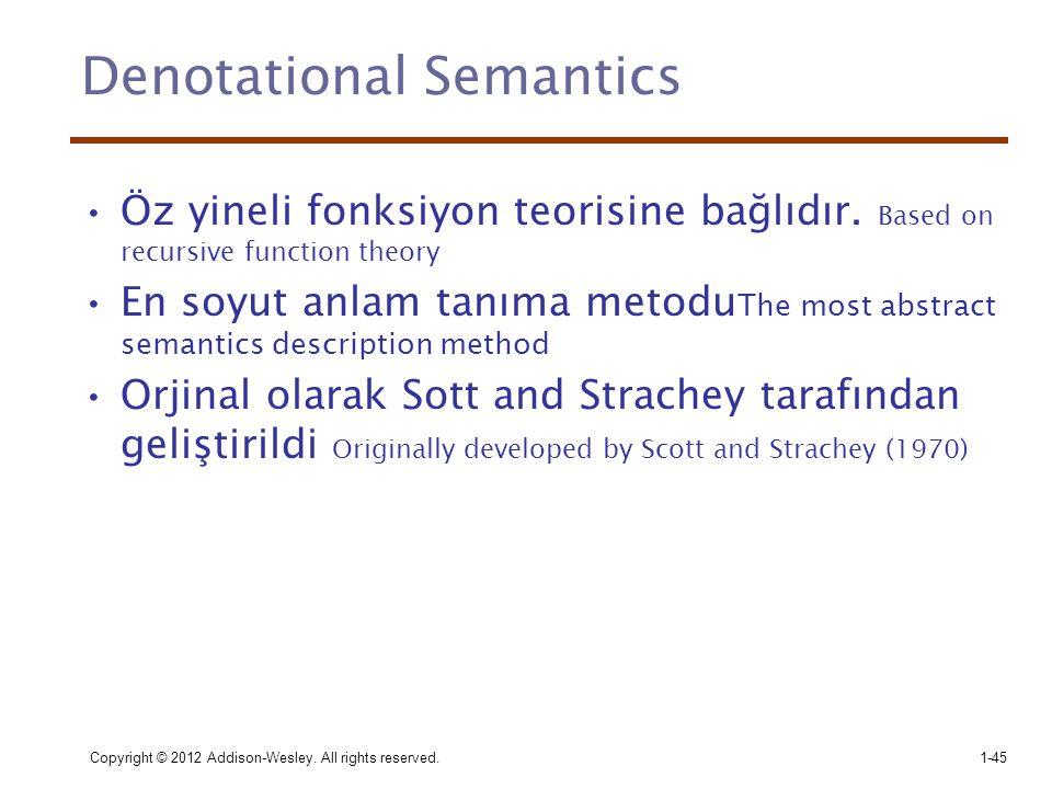 Denotational Semantics •Öz yineli fonksiyon teorisine bağlıdır. Based on recursive function theory •En soyut anlam tanıma metodu The most abstract sem