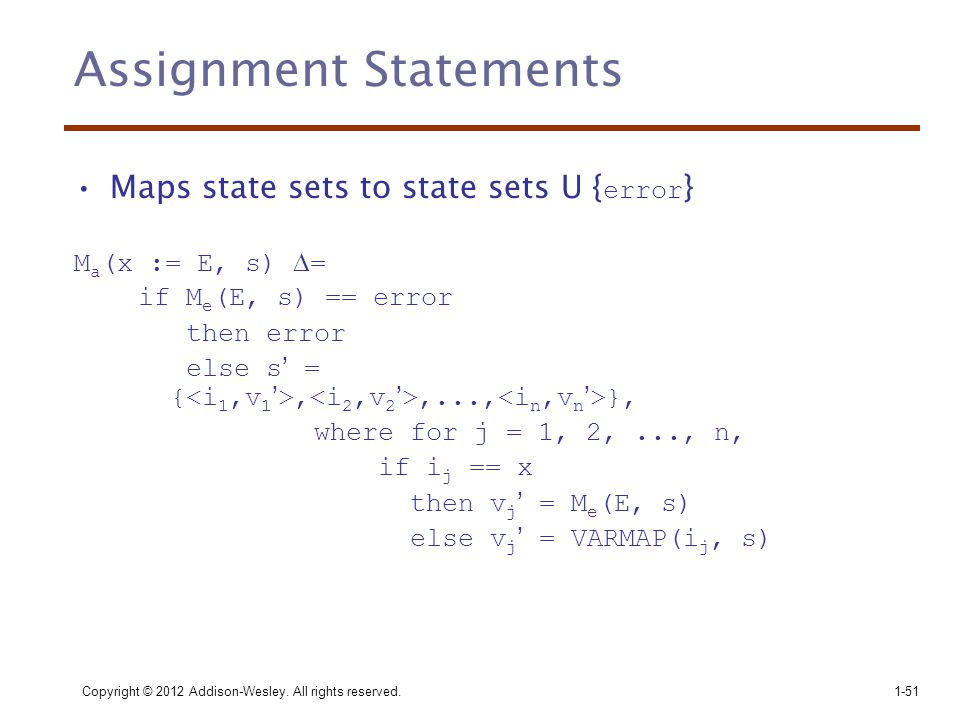 Assignment Statements •Maps state sets to state sets U { error } M a (x := E, s)  = if M e (E, s) == error then error else s' = {,,..., }, where for