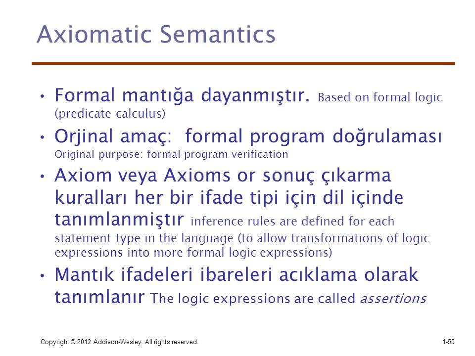 Copyright © 2012 Addison-Wesley. All rights reserved.1-55 Axiomatic Semantics •Formal mantığa dayanmıştır. Based on formal logic (predicate calculus)