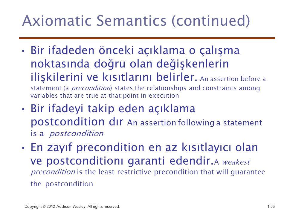 Copyright © 2012 Addison-Wesley. All rights reserved.1-56 Axiomatic Semantics (continued) •Bir ifadeden önceki açıklama o çalışma noktasında doğru ola