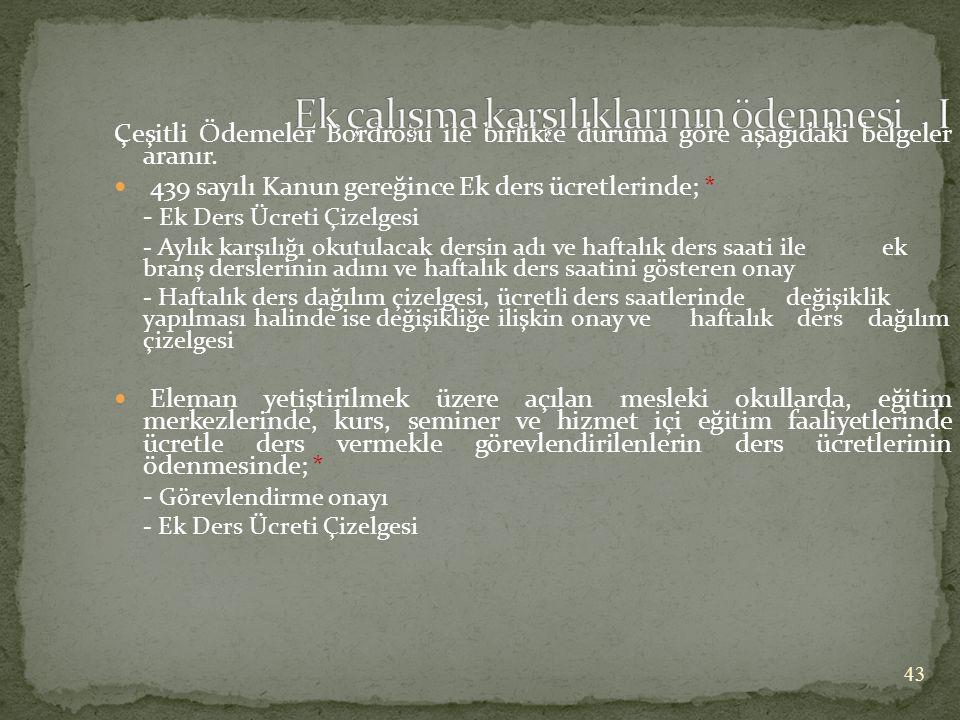 Çeşitli Ödemeler Bordrosu ile birlikte duruma göre aşağıdaki belgeler aranır.