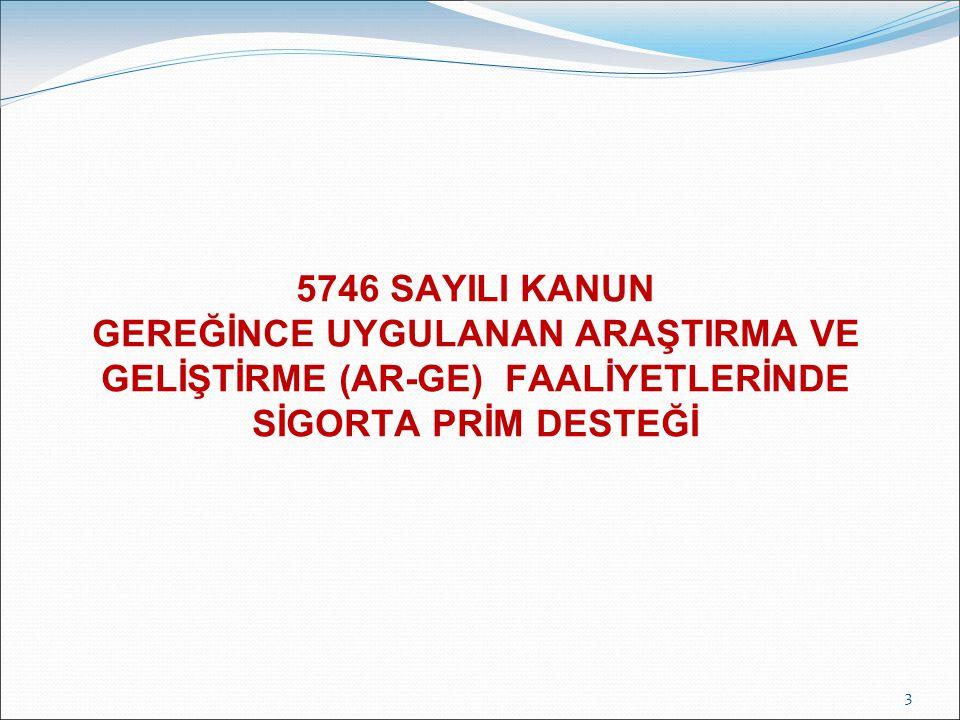 5746 SAYILI KANUN GEREĞİNCE UYGULANAN ARAŞTIRMA VE GELİŞTİRME (AR-GE) FAALİYETLERİNDE SİGORTA PRİM DESTEĞİ 3