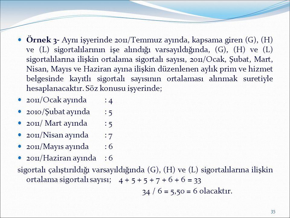  Örnek 3- Aynı işyerinde 2011/Temmuz ayında, kapsama giren (G), (H) ve (L) sigortalılarının işe alındığı varsayıldığında, (G), (H) ve (L) sigortalıla