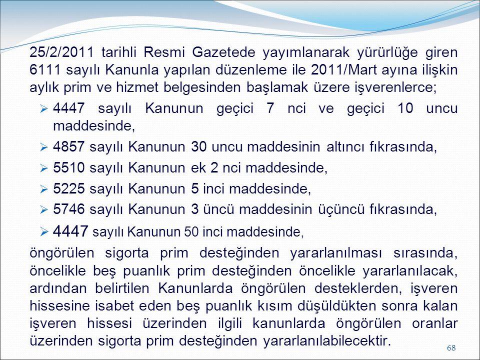 25/2/2011 tarihli Resmi Gazetede yayımlanarak yürürlüğe giren 6111 sayılı Kanunla yapılan düzenleme ile 2011/Mart ayına ilişkin aylık prim ve hizmet b
