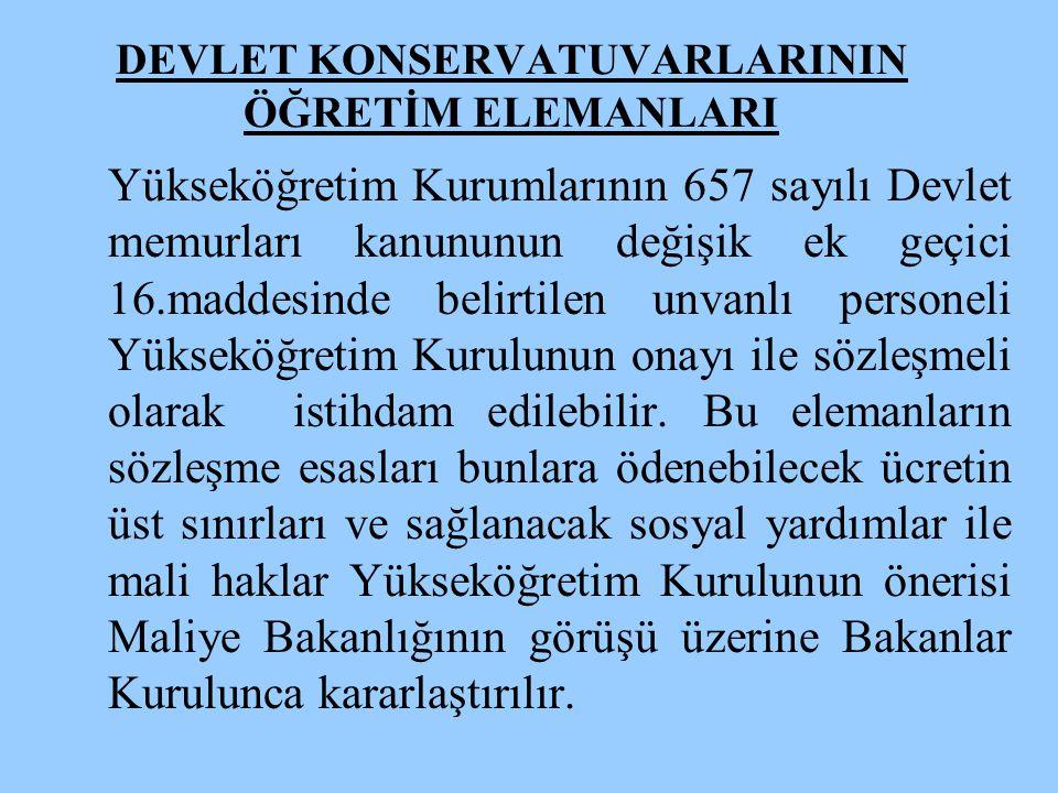 DEVLET KONSERVATUVARLARININ ÖĞRETİM ELEMANLARI Yükseköğretim Kurumlarının 657 sayılı Devlet memurları kanununun değişik ek geçici 16.maddesinde belirt