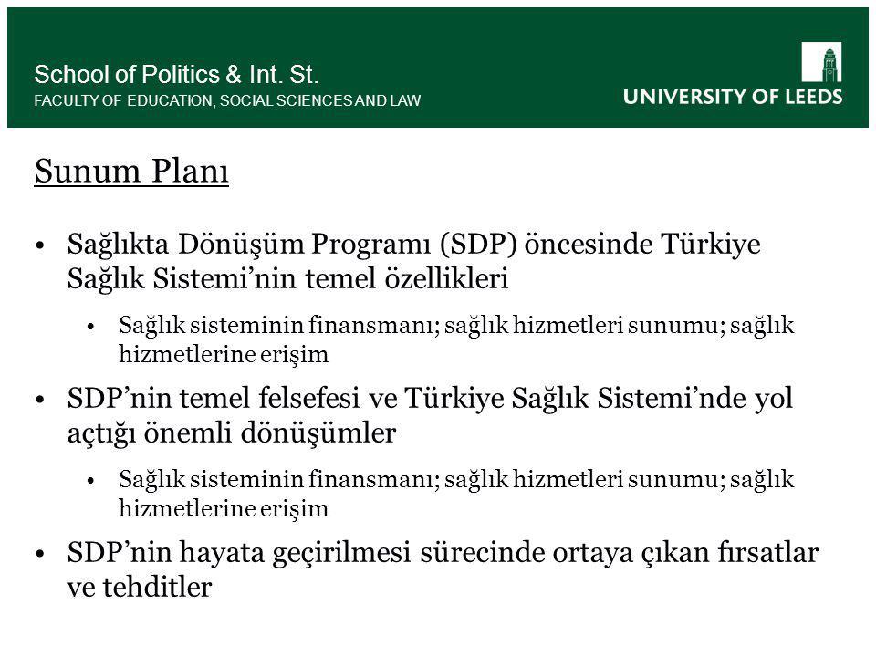 •Sağlıkta Dönüşüm Programı (SDP) öncesinde Türkiye Sağlık Sistemi'nin temel özellikleri •Sağlık sisteminin finansmanı; sağlık hizmetleri sunumu; sağlık hizmetlerine erişim •SDP'nin temel felsefesi ve Türkiye Sağlık Sistemi'nde yol açtığı önemli dönüşümler •Sağlık sisteminin finansmanı; sağlık hizmetleri sunumu; sağlık hizmetlerine erişim •SDP'nin hayata geçirilmesi sürecinde ortaya çıkan fırsatlar ve tehditler School of Politics & Int.