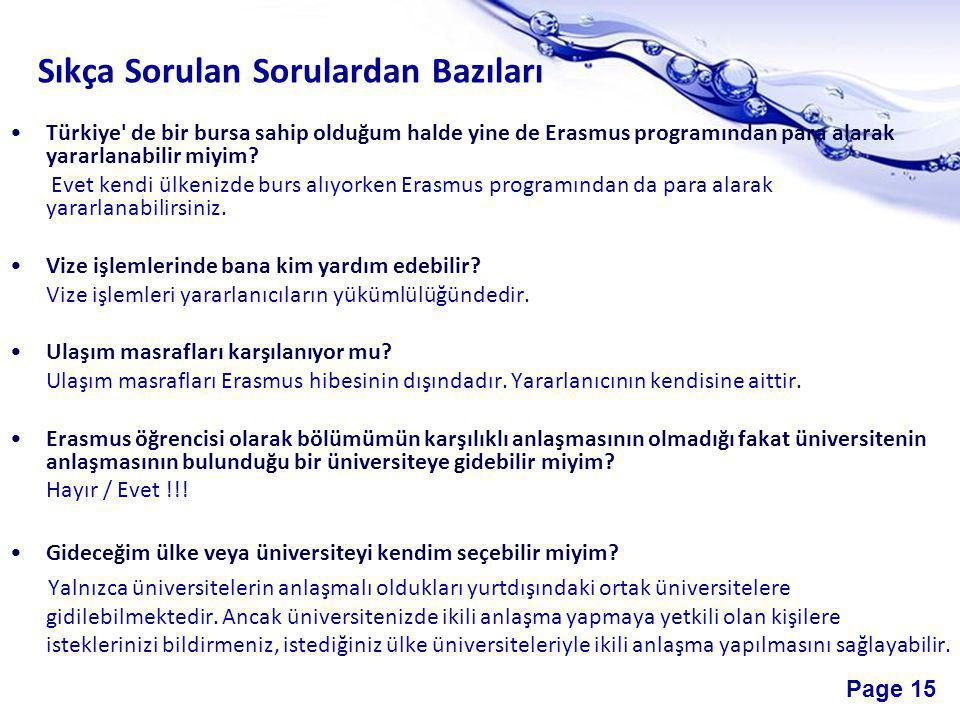Page 15 Sıkça Sorulan Sorulardan Bazıları •Türkiye de bir bursa sahip olduğum halde yine de Erasmus programından para alarak yararlanabilir miyim.