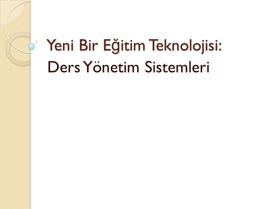 Yeni Bir E ğ itim Teknolojisi: Ders Yönetim Sistemleri