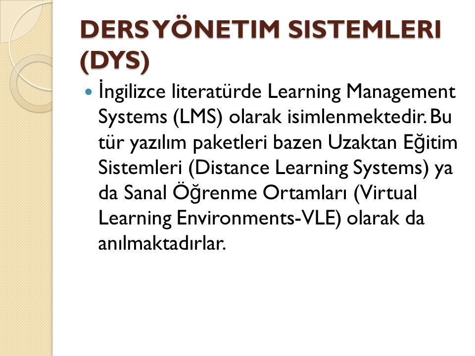 DERS YÖNETIM SISTEMLERI (DYS)  İ ngilizce literatürde Learning Management Systems (LMS) olarak isimlenmektedir. Bu tür yazılım paketleri bazen Uzakta