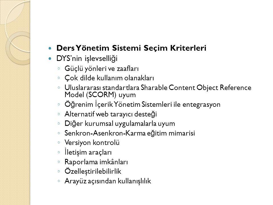 Ders Yönetim Sistemi Seçim Kriterleri  DYS'nin işlevselli ğ i ◦ Güçlü yönleri ve zaafları ◦ Çok dilde kullanım olanakları ◦ Uluslararası standartla