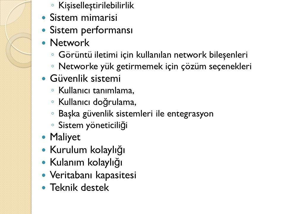 ◦ Kişiselleştirilebilirlik  Sistem mimarisi  Sistem performansı  Network ◦ Görüntü iletimi için kullanılan network bileşenleri ◦ Networke yük getir