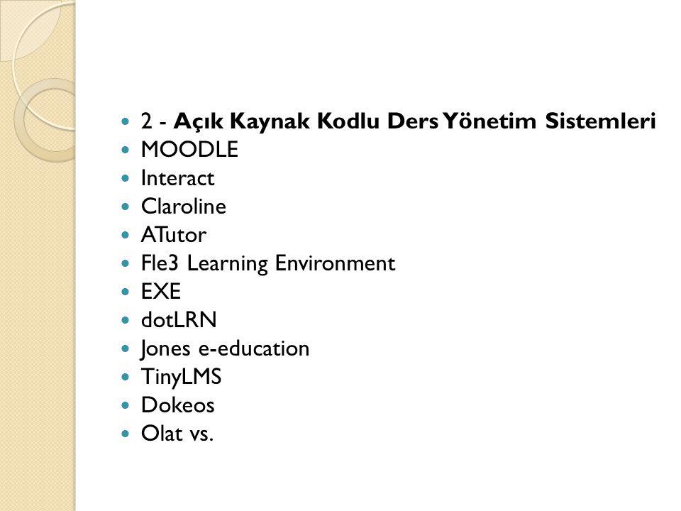  2 - Açık Kaynak Kodlu Ders Yönetim Sistemleri  MOODLE  Interact  Claroline  ATutor  Fle3 Learning Environment  EXE  dotLRN  Jones e-educatio