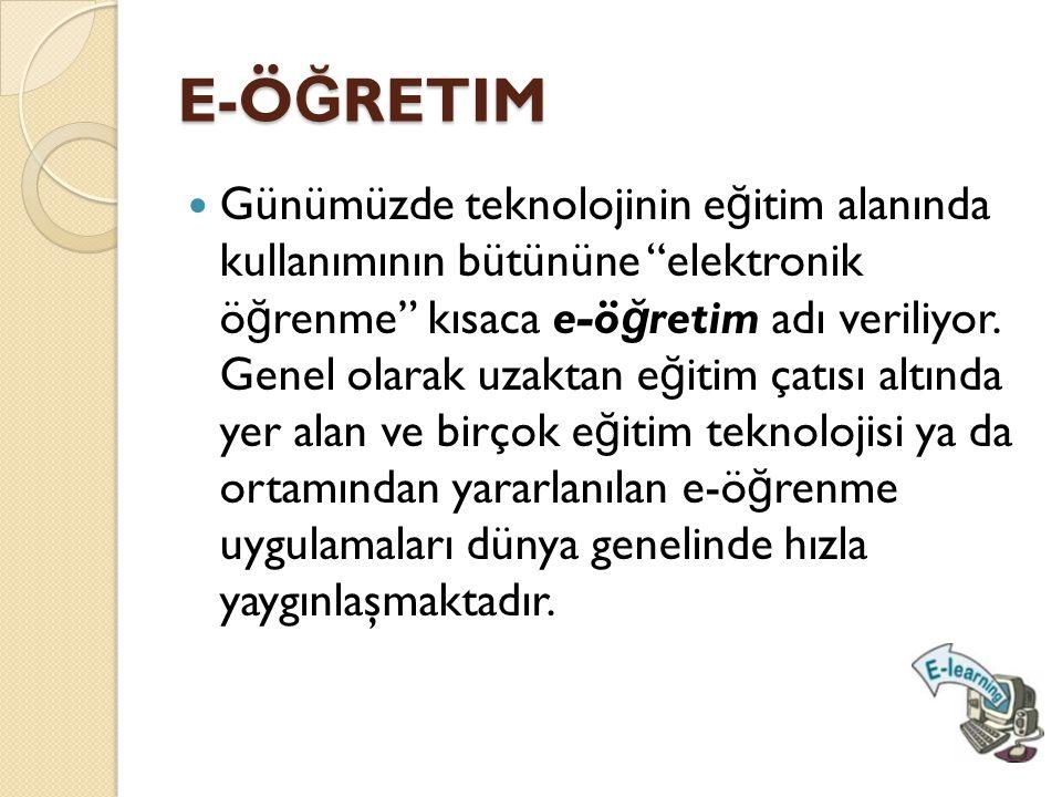 """E-Ö Ğ RETIM  Günümüzde teknolojinin e ğ itim alanında kullanımının bütününe """"elektronik ö ğ renme"""" kısaca e-ö ğ retim adı veriliyor. Genel olarak uza"""
