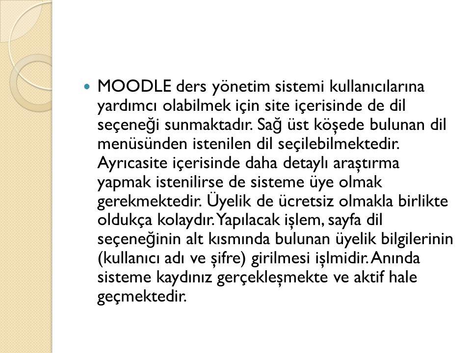  MOODLE ders yönetim sistemi kullanıcılarına yardımcı olabilmek için site içerisinde de dil seçene ğ i sunmaktadır. Sa ğ üst köşede bulunan dil menüs