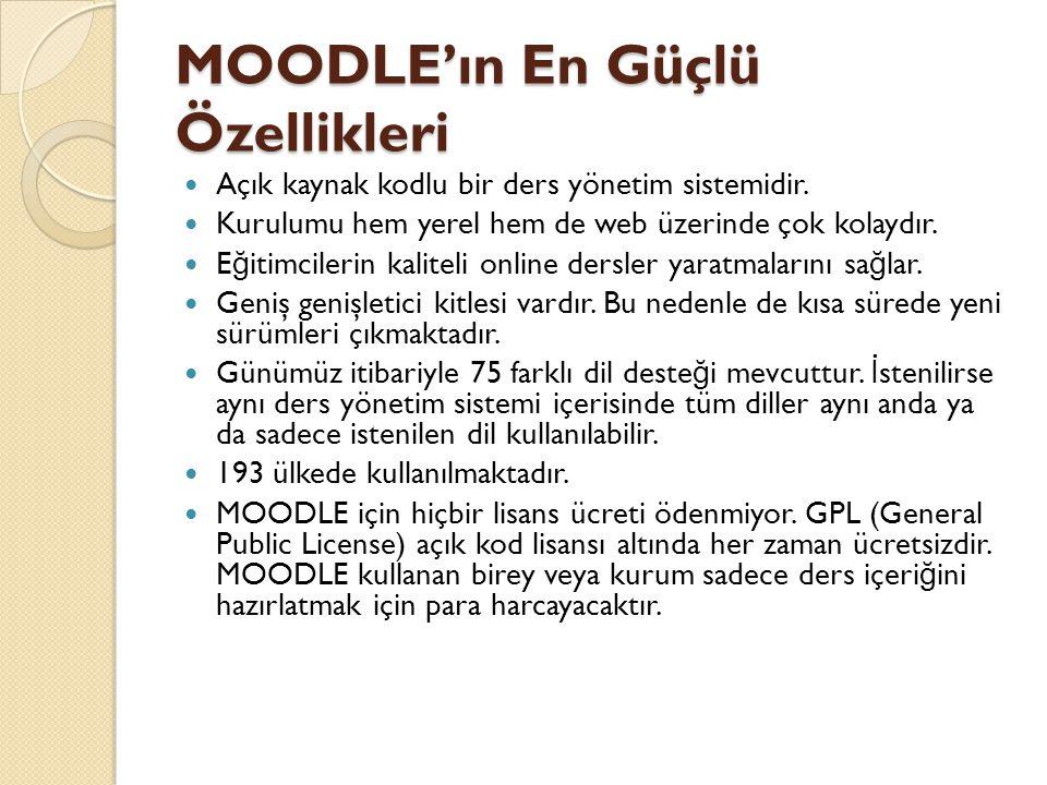 MOODLE'ın En Güçlü Özellikleri  Açık kaynak kodlu bir ders yönetim sistemidir.  Kurulumu hem yerel hem de web üzerinde çok kolaydır.  E ğ itimciler