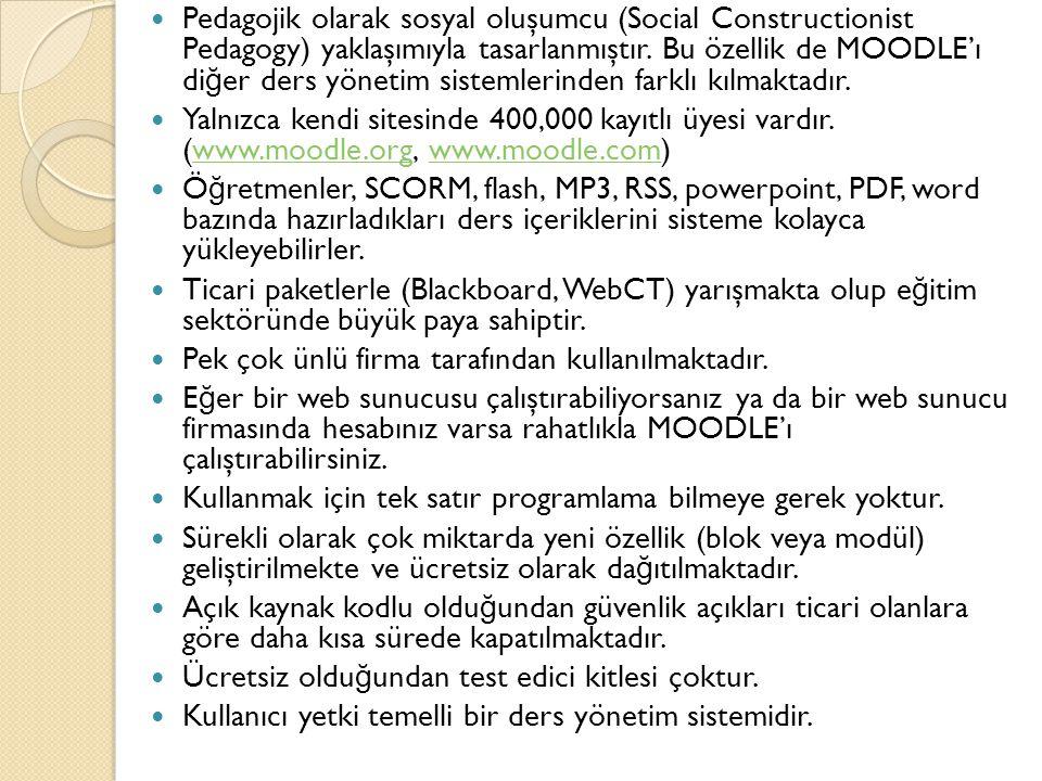  Pedagojik olarak sosyal oluşumcu (Social Constructionist Pedagogy) yaklaşımıyla tasarlanmıştır. Bu özellik de MOODLE'ı di ğ er ders yönetim sistemle
