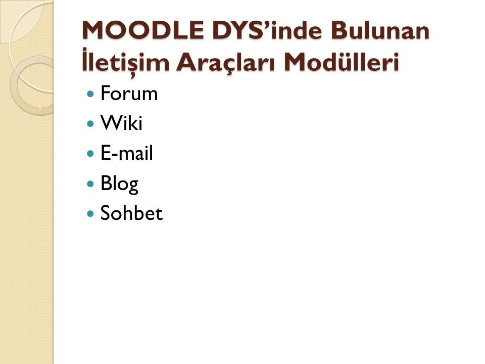 MOODLE DYS'inde Bulunan İ letişim Araçları Modülleri  Forum  Wiki  E-mail  Blog  Sohbet
