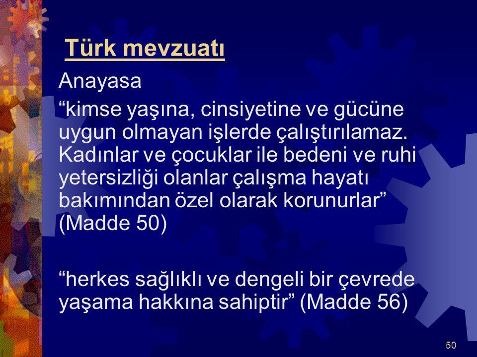 """50 Türk mevzuatı Anayasa """"kimse yaşına, cinsiyetine ve gücüne uygun olmayan işlerde çalıştırılamaz. Kadınlar ve çocuklar ile bedeni ve ruhi yetersizli"""