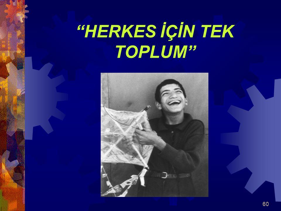 """60 """"HERKES İÇİN TEK TOPLUM"""""""